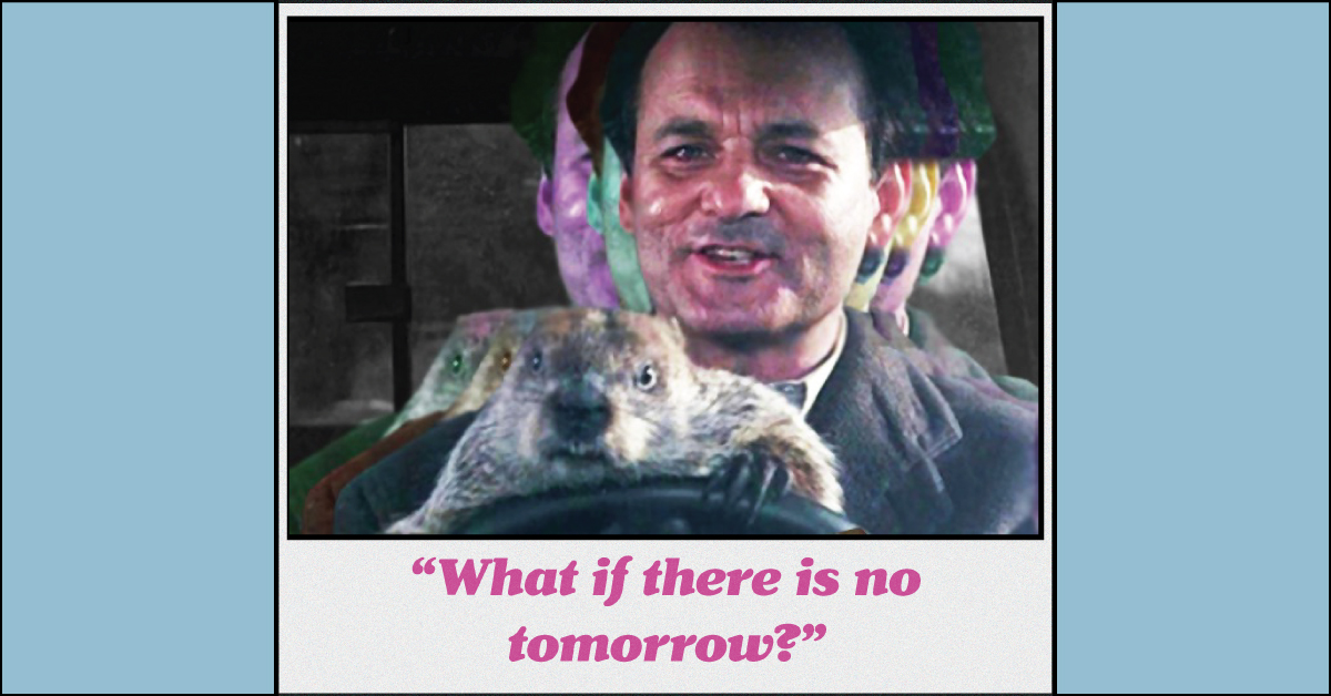 """""""What If There Is No Tomorrow?"""" Groundhog Day's Existential Philosophy"""